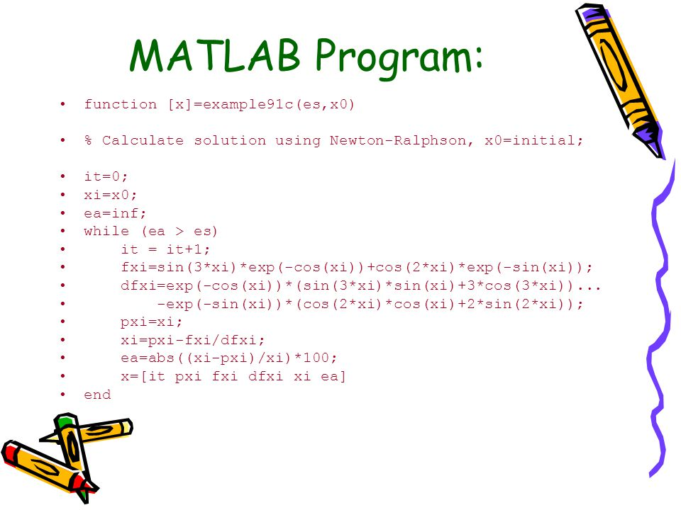 MATLAB Program: function [x]=example91c(es,x0)